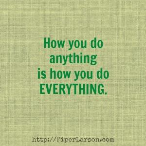 How you do anything...