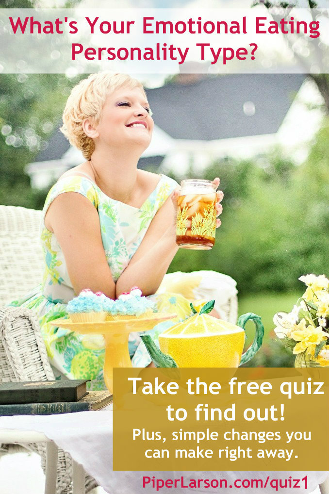 Discover your Emotional Eating Personality Type (Click for free quiz): http://PiperLarson.com/quiz1