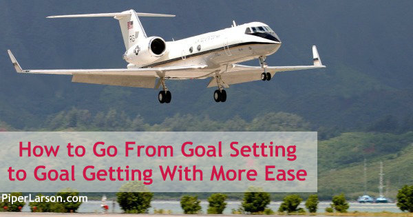 How to Go From Goal Setting to Goal Getting With More Ease: http://piperlarson.com/goal-setting/
