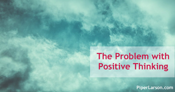 The problem with positive thinking, and the one thing to do first: http://piperlarson.com/positive-thinking-problem/