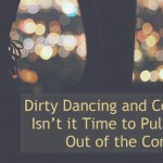 Dirty Dancing and Confidence: Isn't it Time to Pull Yourself Out of the Corner?